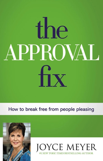 The Approval Fix - How to Break Free from People Pleasing ebook by Joyce Meyer
