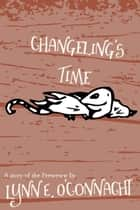 Changeling's Time - Peeweww Shorts, #1 ebook by Lynn E. O'Connacht