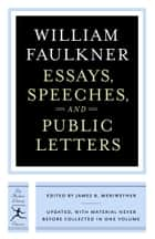 Essays, Speeches & Public Letters ebook by William Faulkner, James B. Meriwether