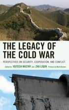 The Legacy of the Cold War - Perspectives on Security, Cooperation, and Conflict ebook by Vojtech Mastny, Zhu Liqun, Mark Kramer,...