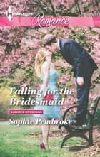 Falling for the Bridesmaid ebook by Sophie Pembroke