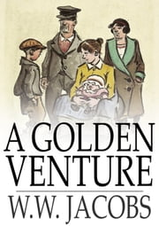 A Golden Venture - The Lady of the Barge and Others, Part 11 ebook by W. W. Jacobs