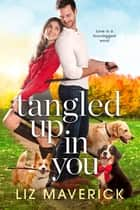 Tangled Up in You ebook by Liz Maverick