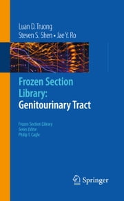 Frozen Section Library: Genitourinary Tract ebook by Luan D. Truong,Steven S. Shen,Jae Y. Ro,Philip T. Cagle