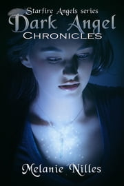 Dark Angel Chronicles, The Complete Series (Starfire Angels Books 1-5) ebook by Melanie Nilles