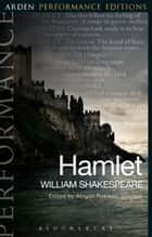 Hamlet: Arden Performance Editions ebook by William Shakespeare, Dr Abigail Rokison-Woodall