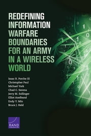 Redefining Information Warfare Boundaries for an Army in a Wireless World ebook by Isaac R. III Porche,Christopher Paul,Michael York,Chad C. Serena,Jerry M. Sollinger