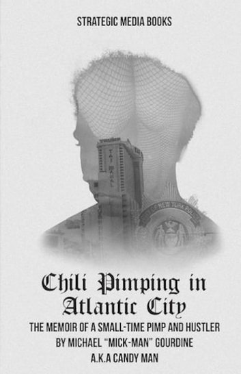 Chili Pimping in Atlantic City: The Memoir of a Small-Time Pimp ebook by Michael Gourdine
