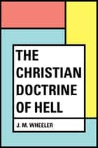 The Christian Doctrine of Hell ebook by J. M. Wheeler