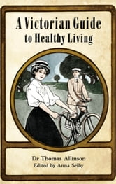 Victorian Guide to Healthy Living ebook by Thomas Allinson,Anna  Selby