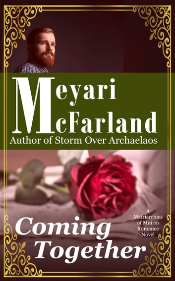 Coming Together - A Matriarchies of Muirin Romance Novel ebook by Meyari McFarland