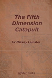 The Fifth Dimension Catapult ebook by Leinster, Murray