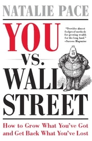 You vs. Wall Street - Grow What You've Got and Get Back What You've Lost ebook by Natalie Pace