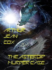 The Asteroid Murder Case: A Science Fiction Mystery ebook by Arthur Jean Cox,Ross Rocklynne