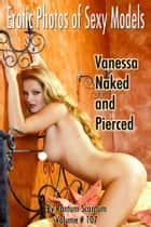 EPSM Volume 107, Vanessa Naked and Pierced - (美女・エロティックアダルト写真集) ebook by Rantum Scantum