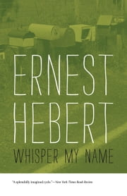 Whisper My Name ebook by Ernest Hebert