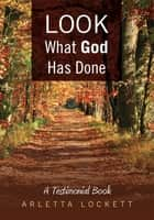 Look What God Has Done ebook by Arletta Lockett