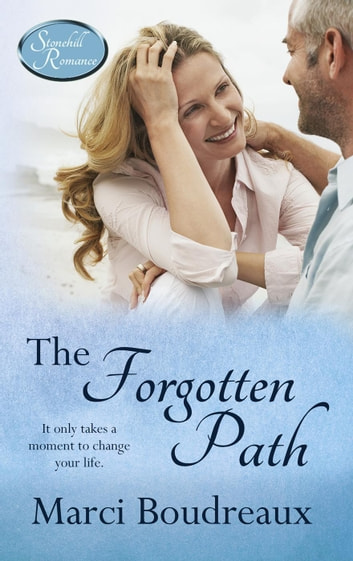 The Forgotten Path - Stonehill Romance, #3 ebook by Marci Boudreaux