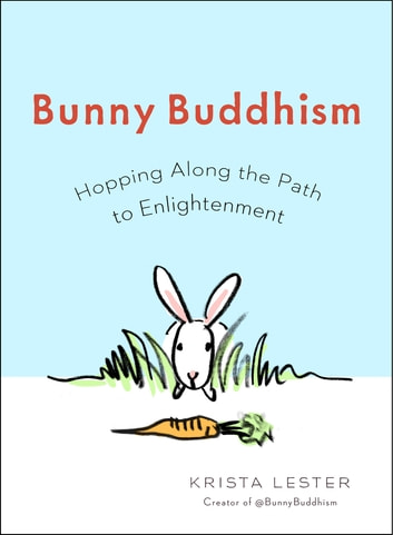 Bunny Buddhism - Hopping Along the Path to Enlightenment ebook by Krista Lester
