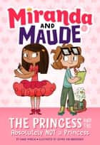 The Princess and the Absolutely Not a Princess (Miranda and Maude #1) ebook by Emma Wunsch, Jessika von Innerebner