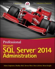 Professional Microsoft SQL Server 2014 Administration ebook by Adam Jorgensen,Bradley Ball,Steven Wort,Ross LoForte,Brian Knight