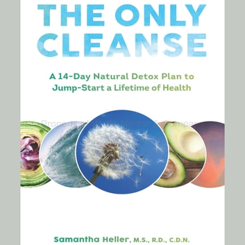 The Only Cleanse - A 14-Day Natural Detox Plan to Jump-Start a Lifetime of Health audiobook by Samantha Heller