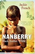 Nanberry - Black Brother White ebook by Jackie French