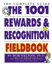 The 1001 Rewards & Recognition Fieldbook - The Complete Guide ebook by Bob Nelson Ph.D.,Dean Spitzer Ph.D