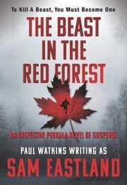 The Beast in the Red Forest - An Inspector Pekkala Novel of Suspense ebook by Sam Eastland