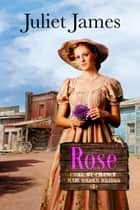 Mail Order Bride: Rose ebook by Juliet James