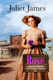 Rose – Come By Chance Mail Order Brides Book 5 - Sweet Montana Western Bride Romance ebook by Juliet James