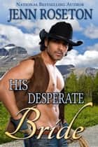 His Desperate Bride (BBW Western Romance – Millionaire Cowboys 3) - Millionaire Cowboys, #3 ebook by Jenn Roseton