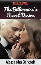 Romance: The Billionaire's Secret Desire ebook by