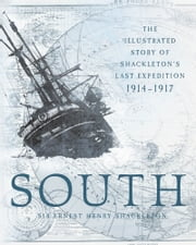 South - The Illustrated Story of Shackleton's Last Expedition 1914-1917 ebook by Ernest Henry Shackleton,Frank Hurley
