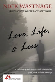 Love, Life, and Loss ebook by Nick Wastnage