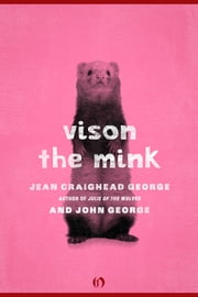 Vison, the Mink ebook by Jean Craighead George,John George,Jean Craighead George
