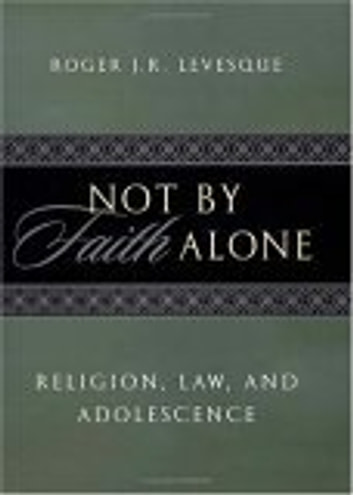 Not by Faith Alone - Religion, Law, and Adolescence eBook by Roger J.R. Levesque