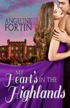 My Heart's in the Highlands ebook by Angeline Fortin