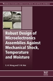 Robust Design of Microelectronics Assemblies Against Mechanical Shock, Temperature and Moisture ebook by E-H Wong,Y.-W. Mai