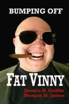 Bumping Off Fat Vinny ebook by Dennis N. Griffin, Morgan St. James