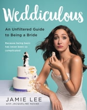Weddiculous - An Unfiltered Guide to Being a Bride ebook by Jamie Lee