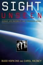 Sight Unseen - Science, UFO Invisibility, and Transgenic Beings ebook by