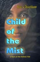 Child of the Mist ebook by Kae Cheatham