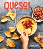 QUESO! - Regional Recipes for the World's Favorite Chile-Cheese Dip ebook by Lisa Fain