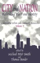 City and Nation - Rethinking Place and Identity ebook by Michael Peter Smith, Thomas Bender
