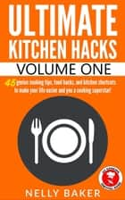 Ultimate Kitchen Hacks - Volume 1 - Ultimate Kitchen Hacks, #1 ebook by Nelly Baker