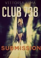 Club 738: Submission ebook by Vittoria Lima