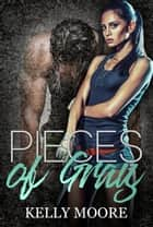 Pieces of Gray - The Broken Pieces Series, #4 ebook by Kelly Moore