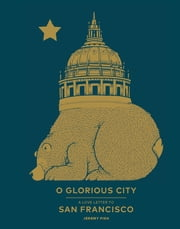 O Glorious City - A Love Letter to San Francisco ebook by Jeremy Fish