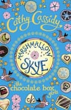 Chocolate Box Girls: Marshmallow Skye - Marshmallow Skye eBook by Cathy Cassidy
